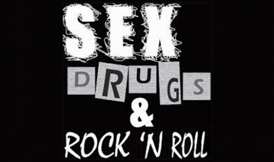 SEX, DRUGS, AND ROCK AND ROLL